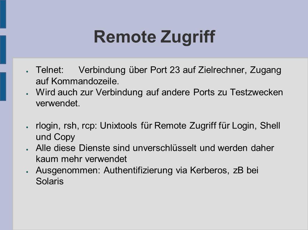 Remote Zugriff ● Telnet:Verbindung über Port 23 auf Zielrechner, Zugang auf Kommandozeile.