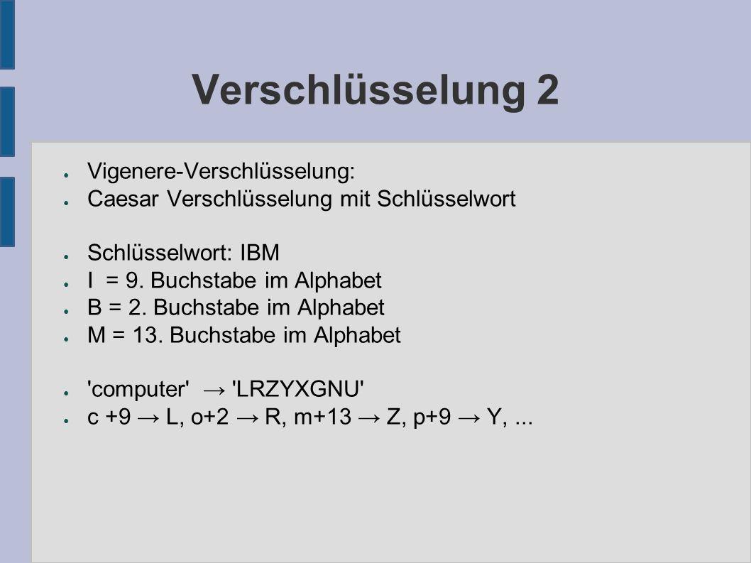 Verschlüsselung 2 ● Vigenere-Verschlüsselung: ● Caesar Verschlüsselung mit Schlüsselwort ● Schlüsselwort: IBM ● I = 9.