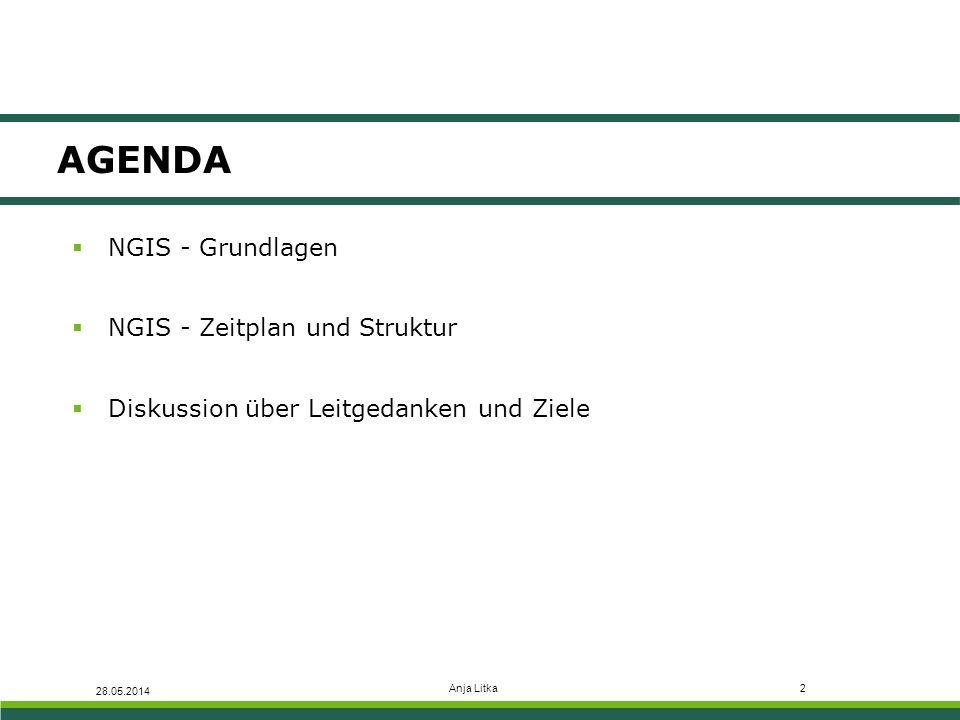 AGENDA 28.05.2014 Anja Litka2  NGIS - Grundlagen  NGIS - Zeitplan und Struktur  Diskussion über Leitgedanken und Ziele