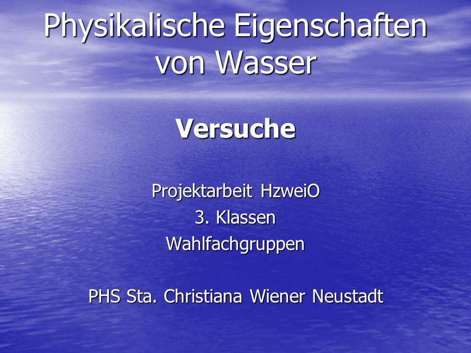Physikalische Eigenschaften von Wasser Versuche Projektarbeit HzweiO 3. Klassen Wahlfachgruppen PHS Sta. Christiana Wiener Neustadt