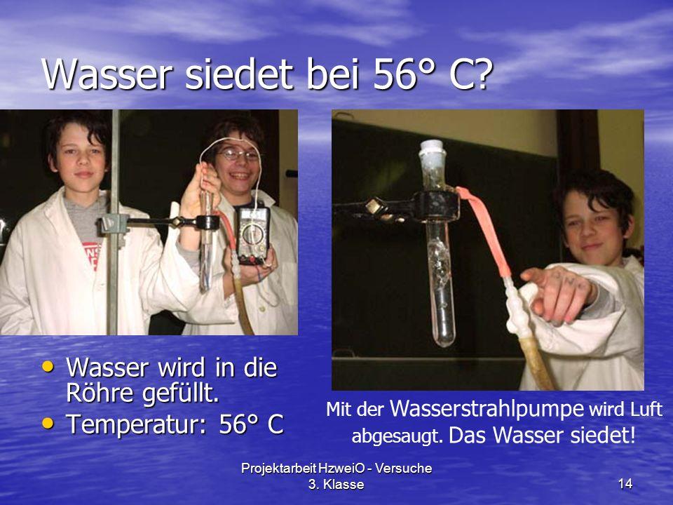 Projektarbeit HzweiO - Versuche 3. Klasse14 Wasser siedet bei 56° C.