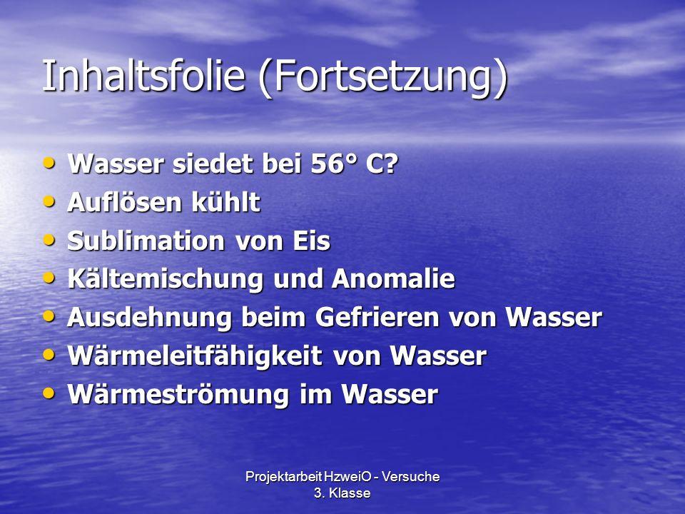 Projektarbeit HzweiO - Versuche 3. Klasse Inhaltsfolie (Fortsetzung) Wasser siedet bei 56° C? Wasser siedet bei 56° C? Auflösen kühlt Auflösen kühlt S