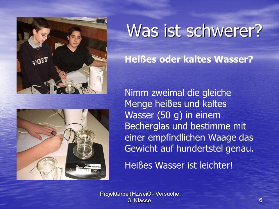 Projektarbeit HzweiO - Versuche 3. Klasse6 Was ist schwerer? Heißes oder kaltes Wasser? Nimm zweimal die gleiche Menge heißes und kaltes Wasser (50 g)