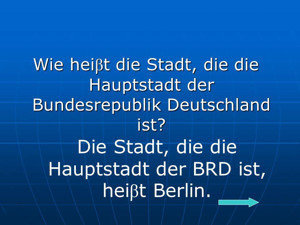 Wie hei β t die Stadt, die die Hauptstadt der Bundesrepublik Deutschland ist.