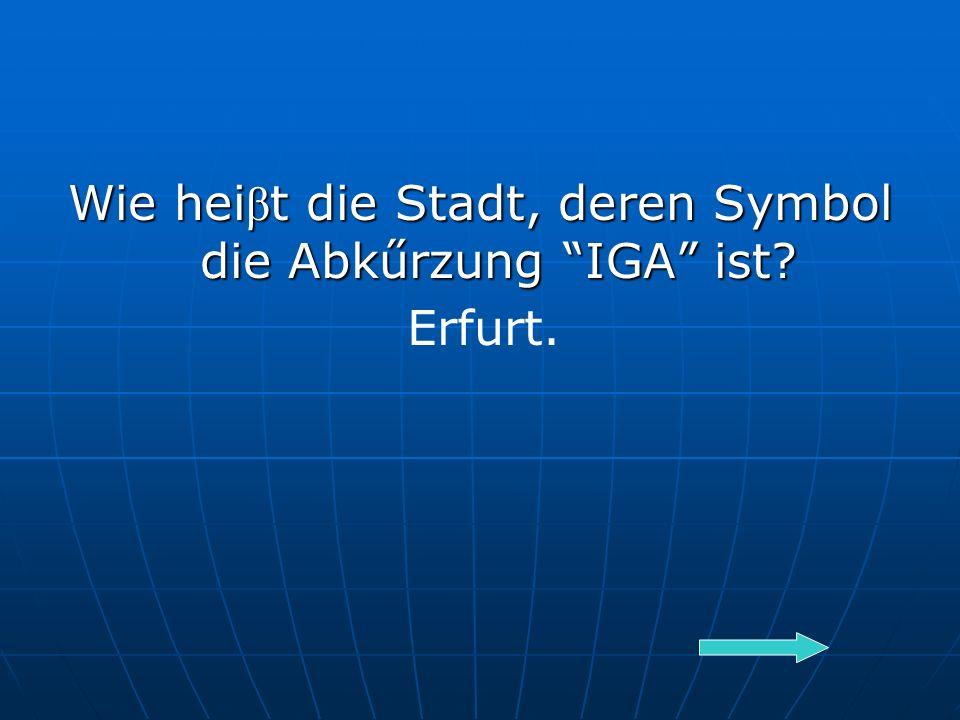 Wie hei β t die Stadt, deren Symbol die Abkűrzung IGA ist Erfurt.