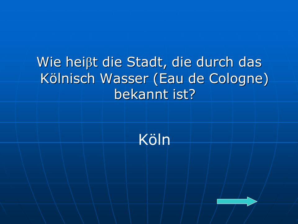 Wie hei β t die Stadt, die durch das Kölnisch Wasser (Eau de Cologne) bekannt ist Köln