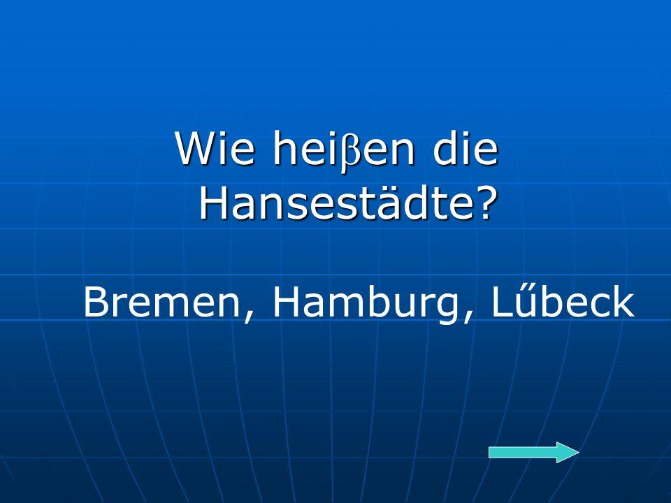 Wie hei β en die Hansestädte Bremen, Hamburg, Lűbeck