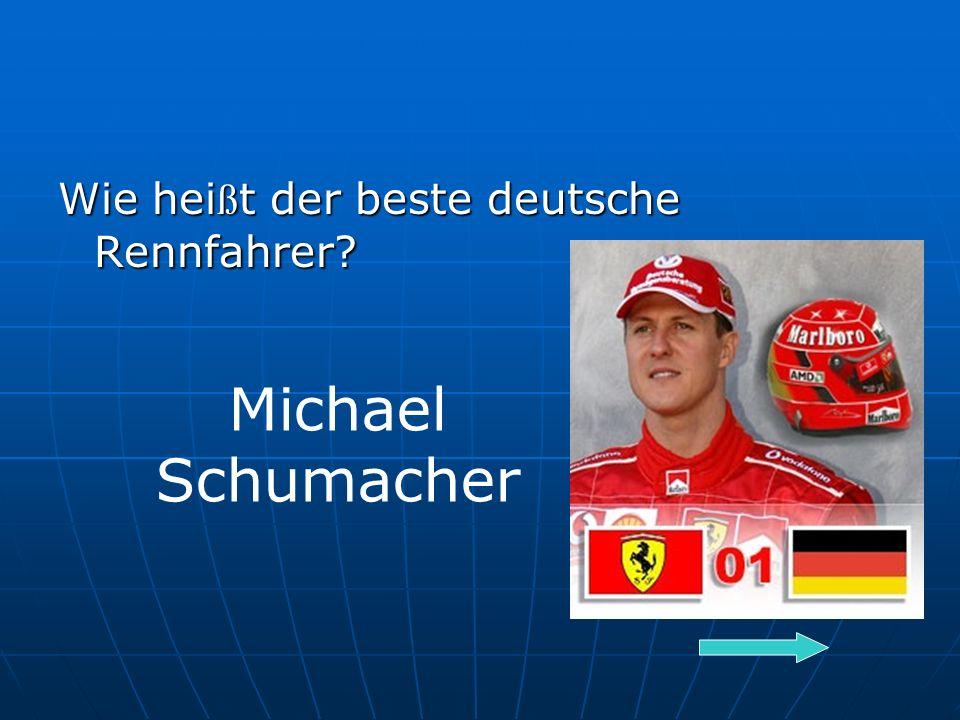 Wie hei ß t der beste deutsche Rennfahrer Michael Schumacher