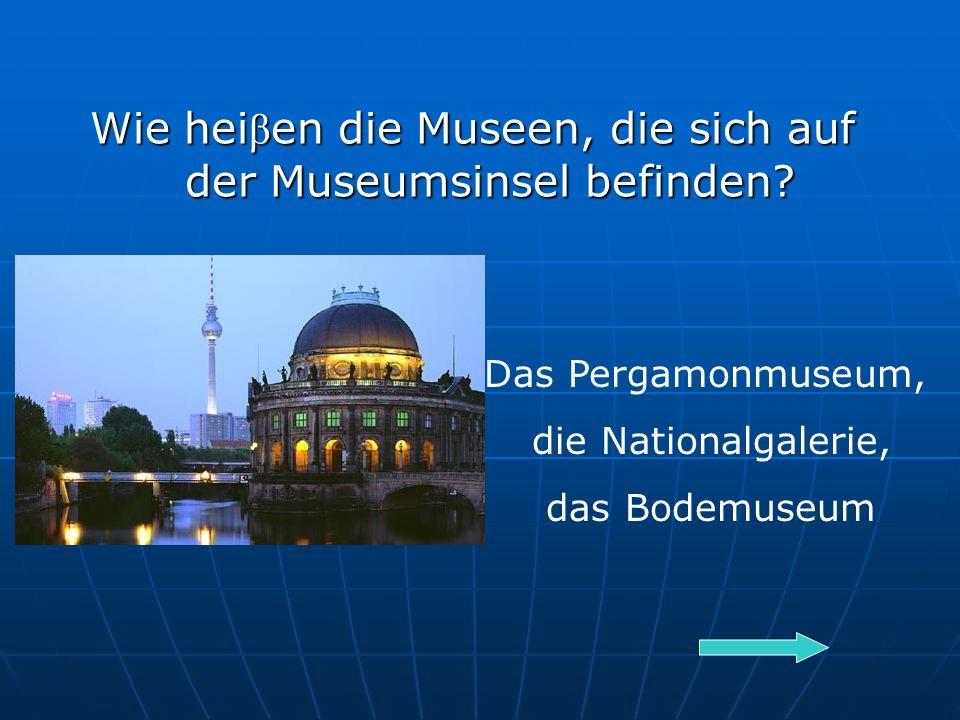 Wie hei β en die Museen, die sich auf der Museumsinsel befinden.