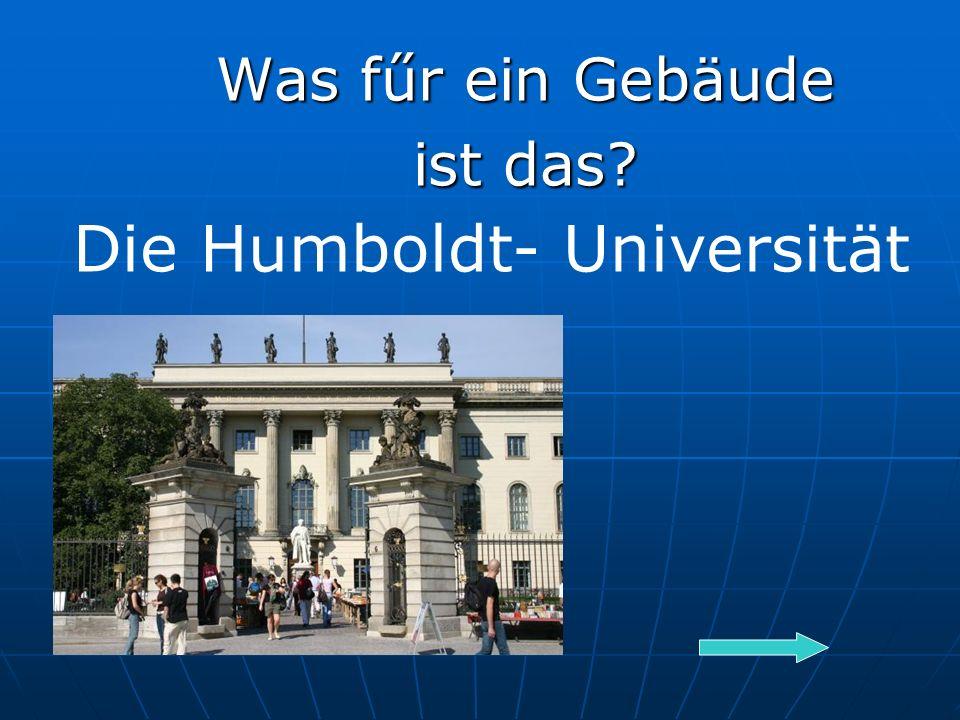 Was fűr ein Gebäude ist das Die Humboldt- Universität