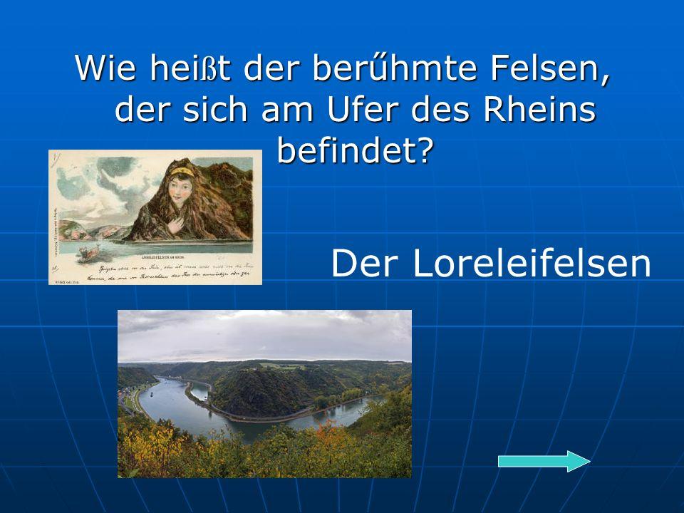 Wie hei ß t der berűhmte Felsen, der sich am Ufer des Rheins befindet Der Loreleifelsen