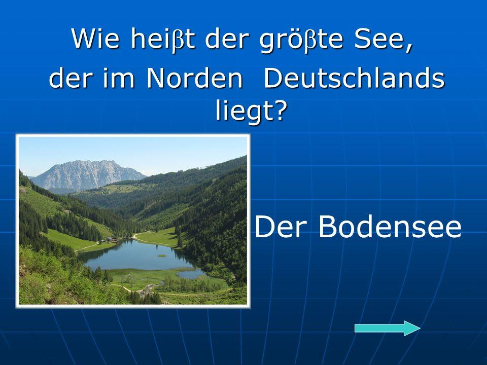 Wie hei β t der grö β te See, der im Norden Deutschlands liegt.