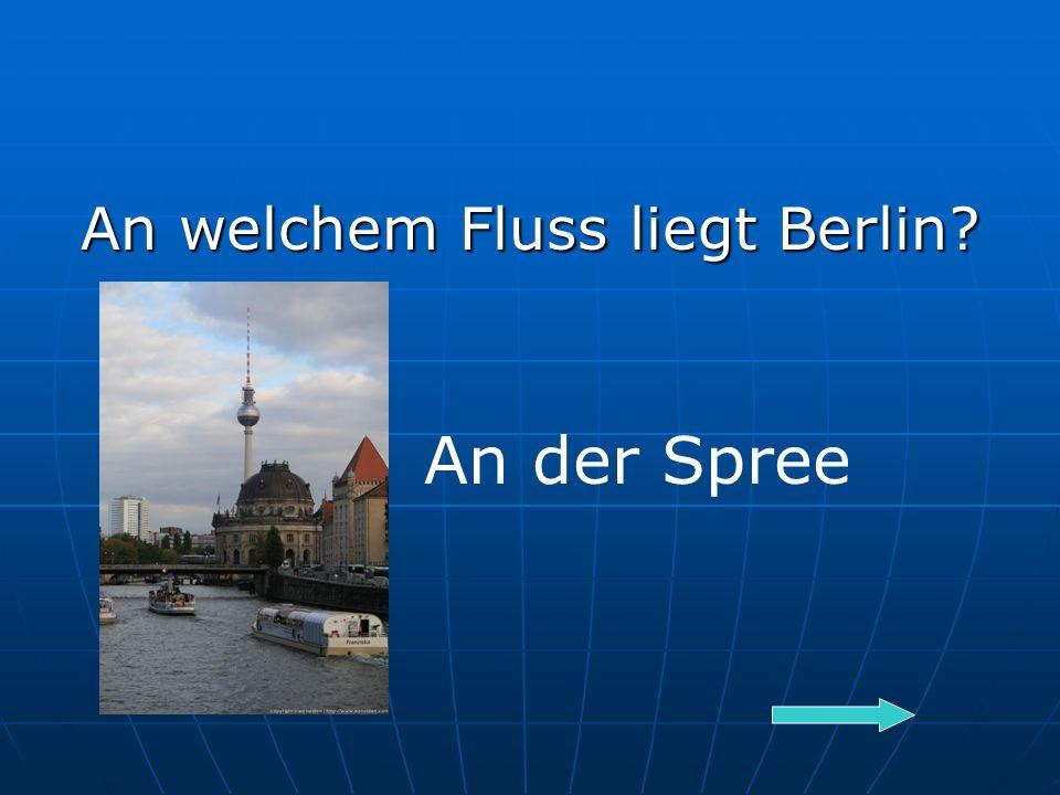An welchem Fluss liegt Berlin An der Spree