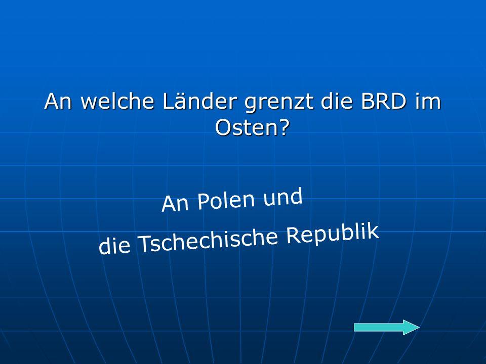 An welche Länder grenzt die BRD im Osten An Polen und die Tschechische Republik