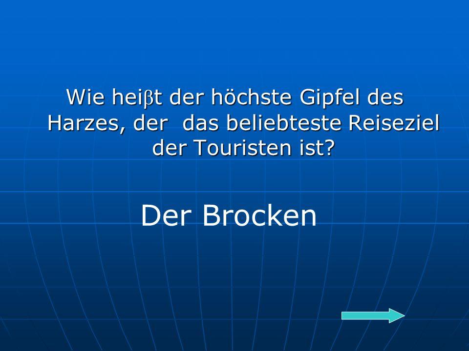 Wie hei β t der höchste Gipfel des Harzes, der das beliebteste Reiseziel der Touristen ist.