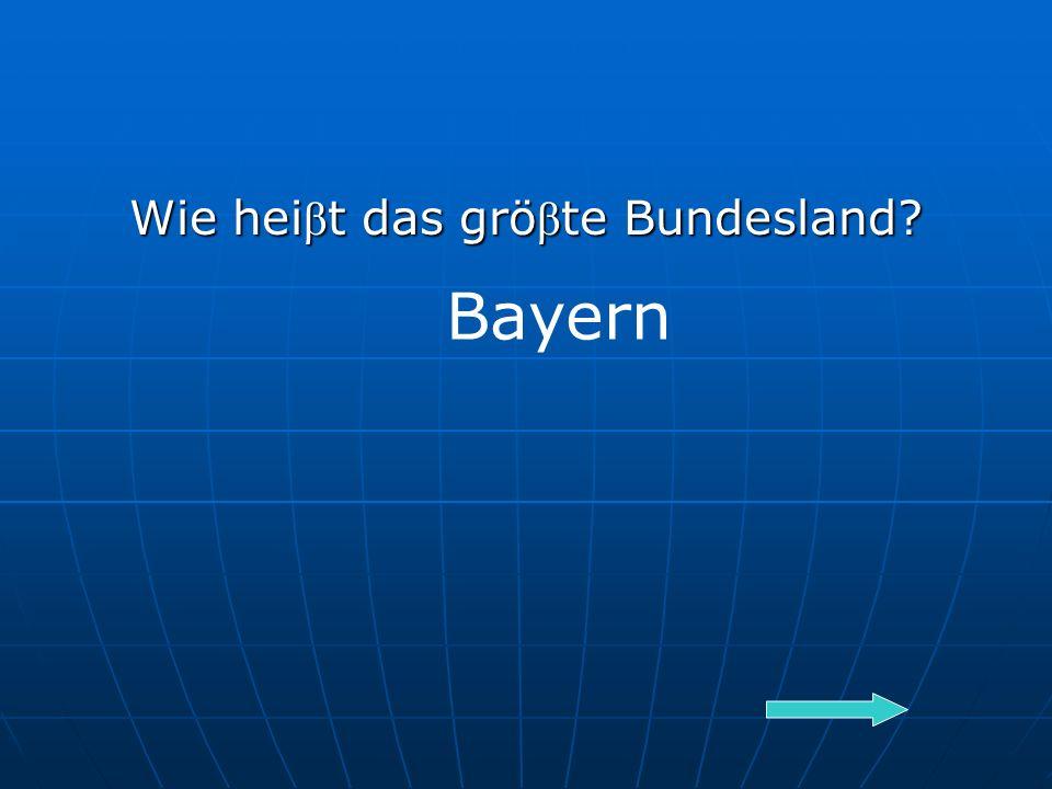 Wie hei β t das grö β te Bundesland Bayern