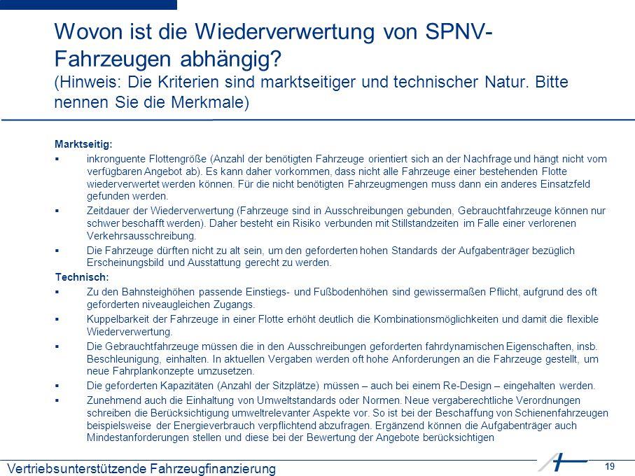 19 Kostenmanagement Wovon ist die Wiederverwertung von SPNV- Fahrzeugen abhängig? (Hinweis: Die Kriterien sind marktseitiger und technischer Natur. Bi