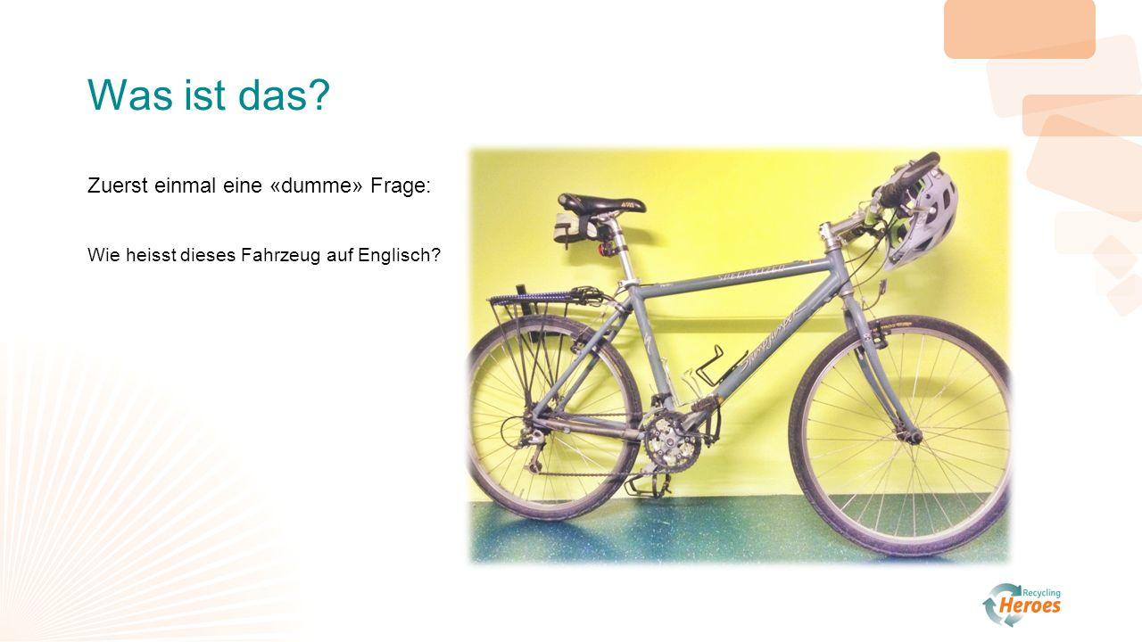 Ein Bike.Oder ein Bicycle. «bi» heisst «zwei». «cycle» heisst «Rad» oder «Kreis».
