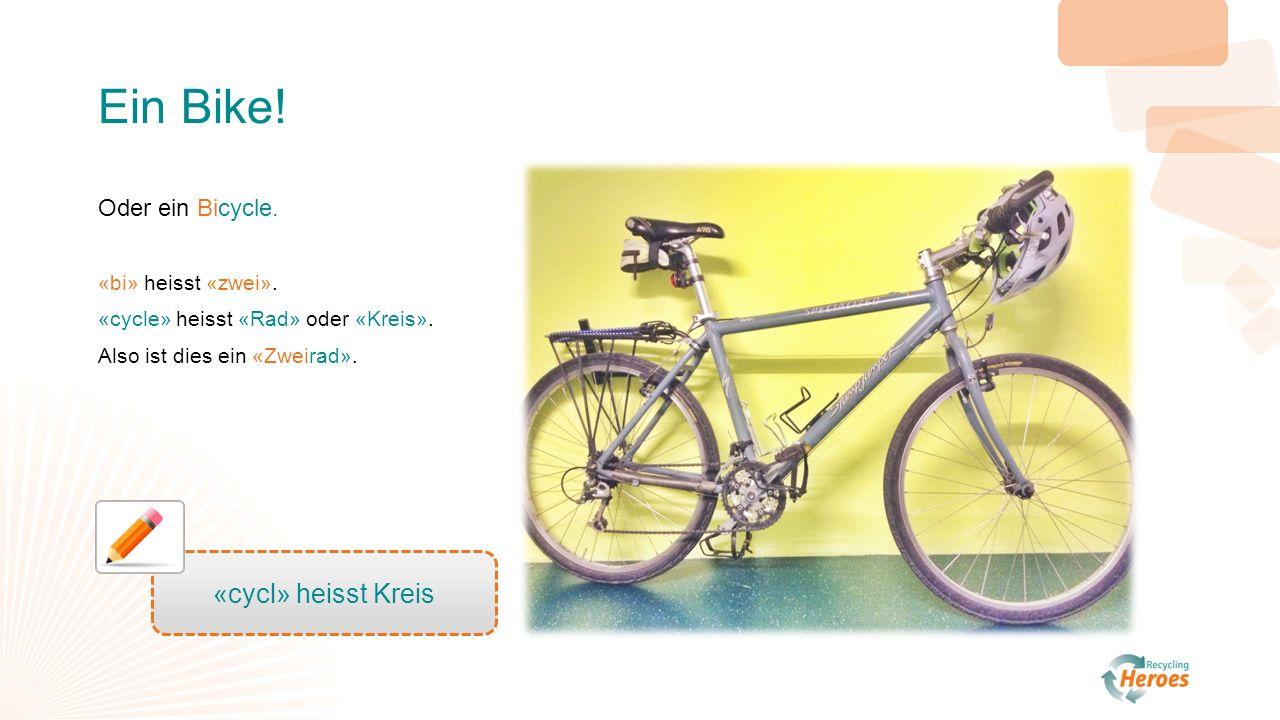 Ein Bike. Oder ein Bicycle. «bi» heisst «zwei». «cycle» heisst «Rad» oder «Kreis».