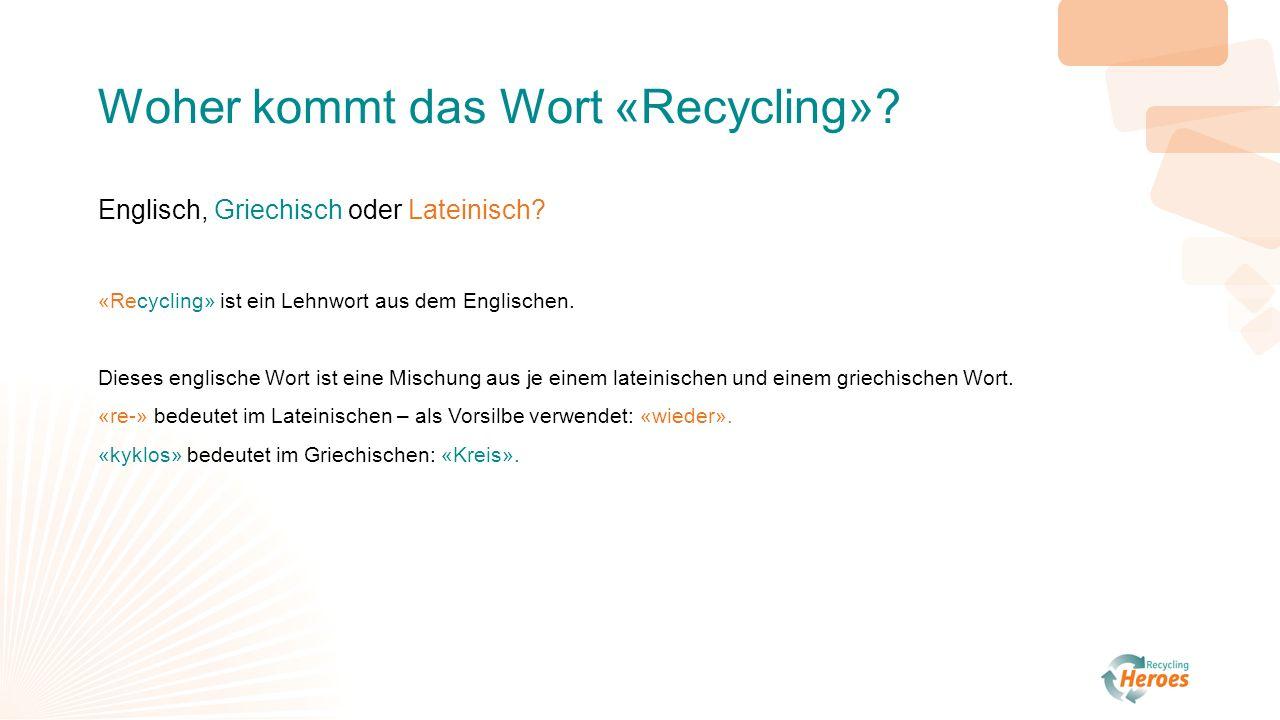 Woher kommt das Wort «Recycling»? Englisch, Griechisch oder Lateinisch? «Recycling» ist ein Lehnwort aus dem Englischen. Dieses englische Wort ist ein