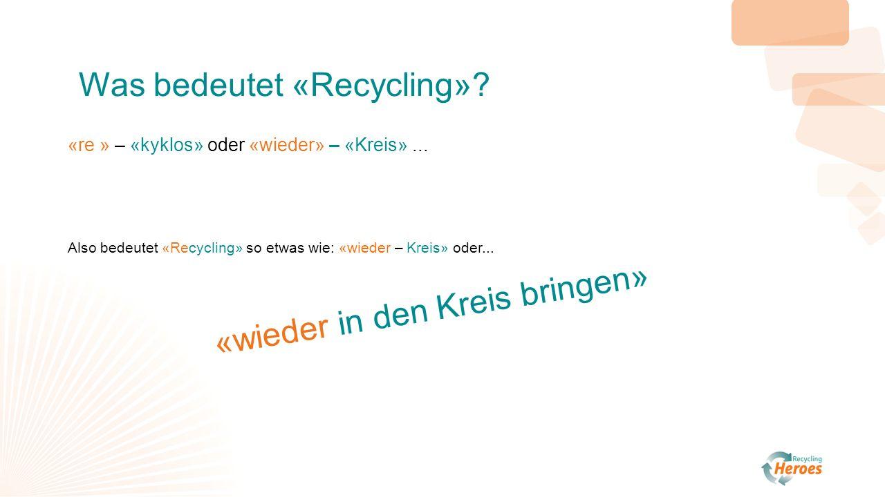 Recycling ist...Rohstoff Herstellung Verkauf Gebrauch / Verbrauch Separat- sammlung Recycling...