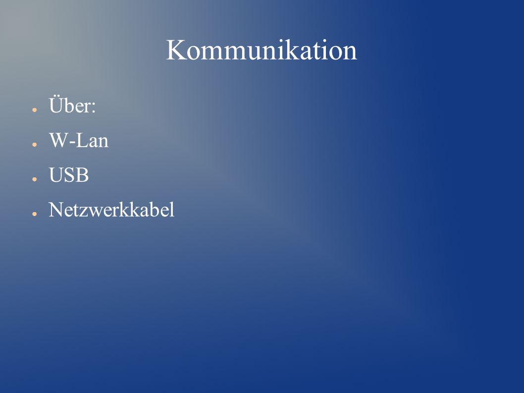 Kommunikation ● Über: ● W-Lan ● USB ● Netzwerkkabel