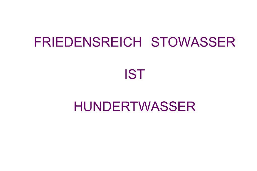 FRIEDENSREICH STOWASSER IST HUNDERTWASSER