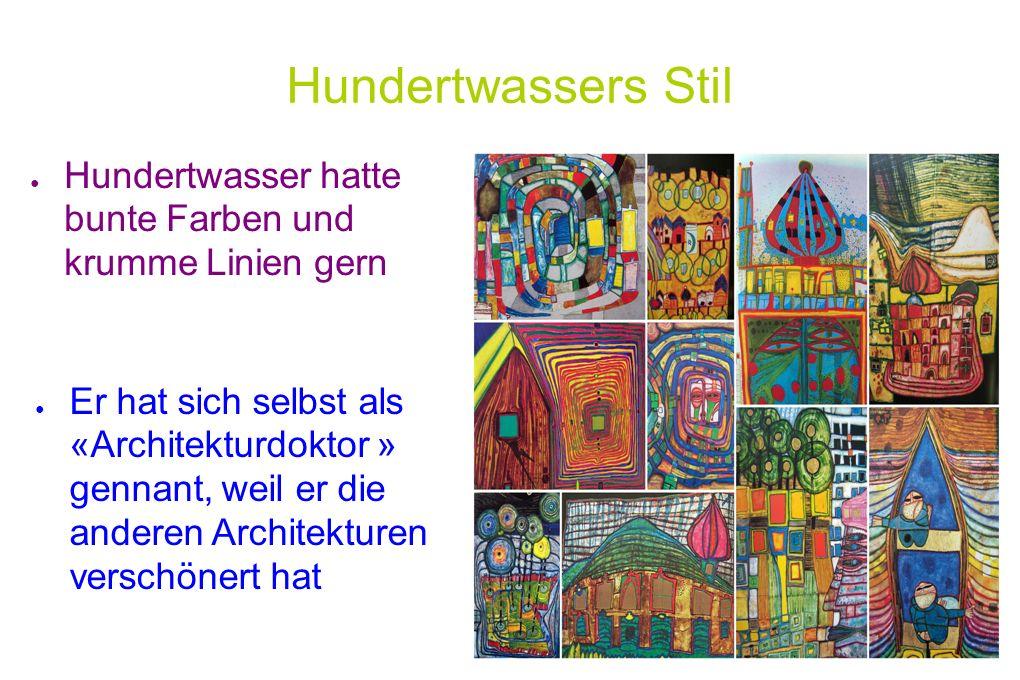 ● Hundertwasser hatte bunte Farben und krumme Linien gern Hundertwassers Stil ● Er hat sich selbst als «Architekturdoktor » gennant, weil er die anderen Architekturen verschönert hat
