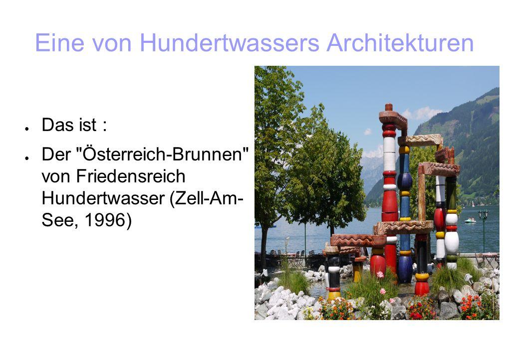 Eine von Hundertwassers Architekturen ● Das ist : ● Der Österreich-Brunnen von Friedensreich Hundertwasser (Zell-Am- See, 1996)