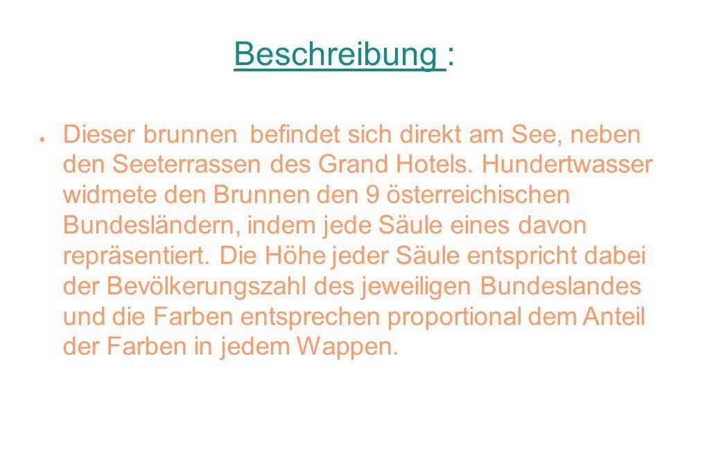 Beschreibung : ● Dieser brunnen befindet sich direkt am See, neben den Seeterrassen des Grand Hotels. Hundertwasser widmete den Brunnen den 9 österrei