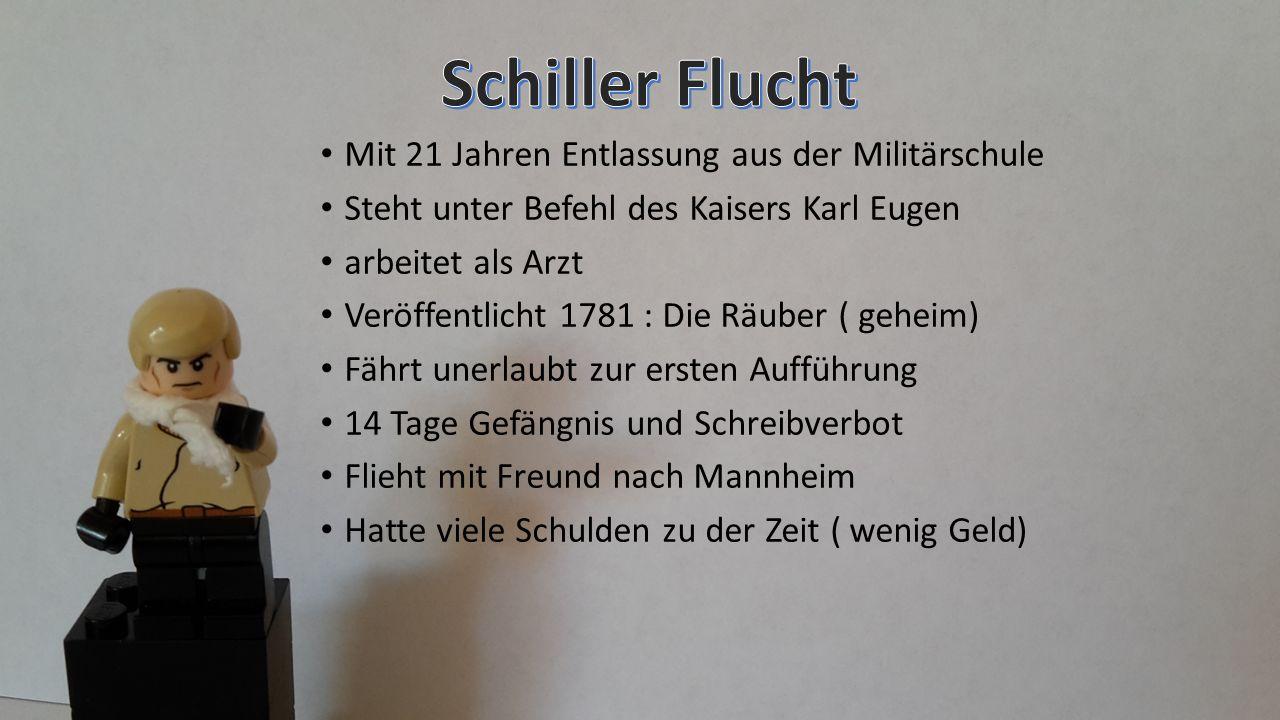Mit 21 Jahren Entlassung aus der Militärschule Steht unter Befehl des Kaisers Karl Eugen arbeitet als Arzt Veröffentlicht 1781 : Die Räuber ( geheim)