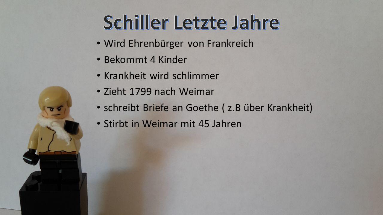 Wird Ehrenbürger von Frankreich Bekommt 4 Kinder Krankheit wird schlimmer Zieht 1799 nach Weimar schreibt Briefe an Goethe ( z.B über Krankheit) Stirb