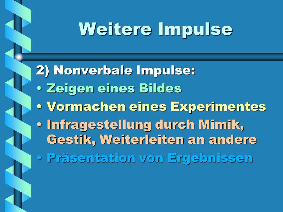 Impulse sind die besseren Fragen Wir unterscheiden:Wir unterscheiden: 1.Verbale Impulse: Aufforderungen: Vergleiche, fasse zusammen, nenne, beschreibe