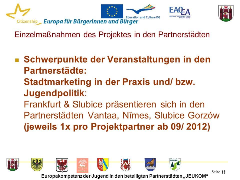 """Seite 11 Europakompetenz der Jugend in den beteiligten Partnerstädten """"JEUKOM 11 Einzelmaßnahmen des Projektes in den Partnerstädten Schwerpunkte der Veranstaltungen in den Partnerstädte: Stadtmarketing in der Praxis und/ bzw."""
