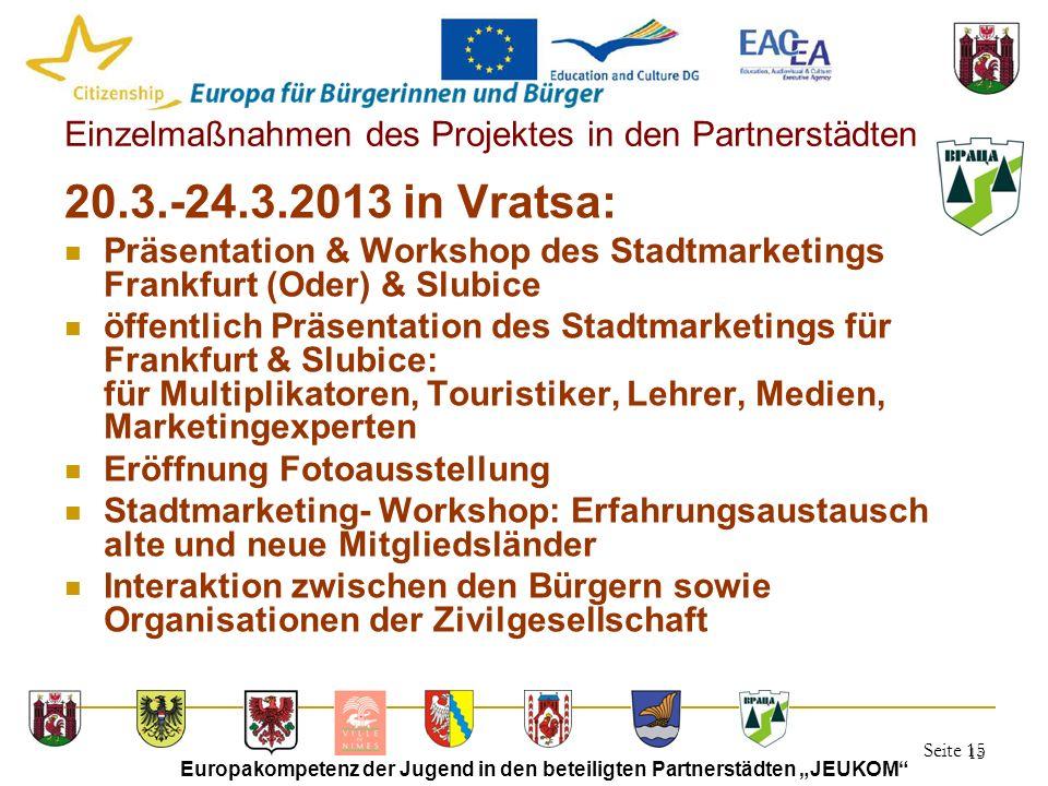 """Seite 15 Europakompetenz der Jugend in den beteiligten Partnerstädten """"JEUKOM"""" 15 Einzelmaßnahmen des Projektes in den Partnerstädten 20.3.-24.3.2013"""