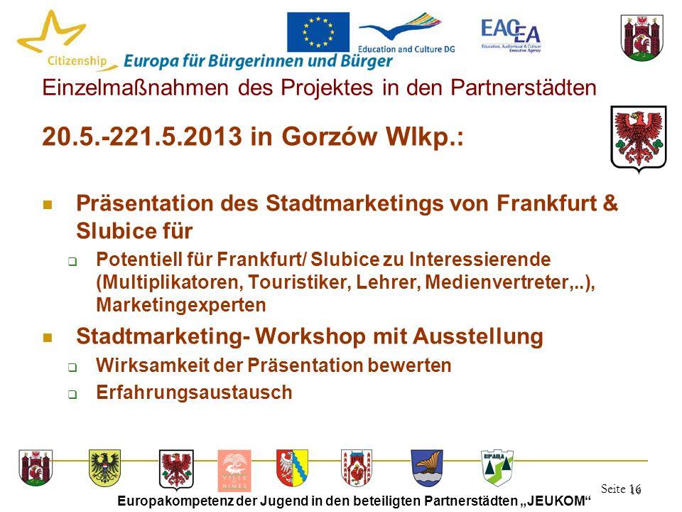 """Seite 16 Europakompetenz der Jugend in den beteiligten Partnerstädten """"JEUKOM"""" 16 Einzelmaßnahmen des Projektes in den Partnerstädten 20.5.-221.5.2013"""