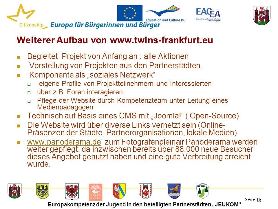 """Seite 18 Europakompetenz der Jugend in den beteiligten Partnerstädten """"JEUKOM"""" 18 Weiterer Aufbau von www.twins-frankfurt.eu Begleitet Projekt von Anf"""