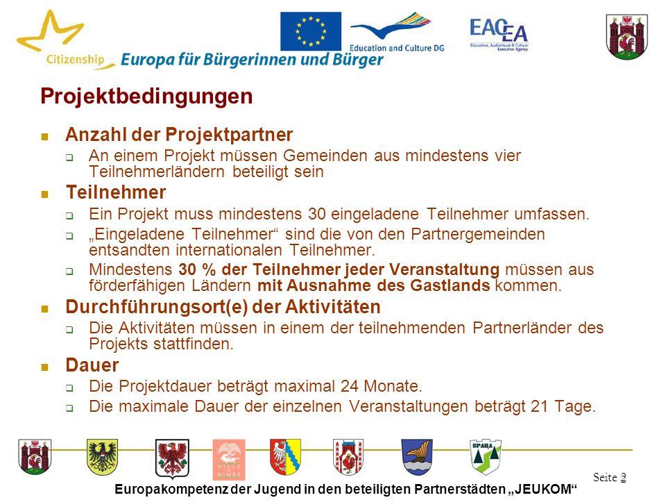 """Seite 2 Europakompetenz der Jugend in den beteiligten Partnerstädten """"JEUKOM"""" 2 Projektbedingungen Anzahl der Projektpartner  An einem Projekt müssen"""