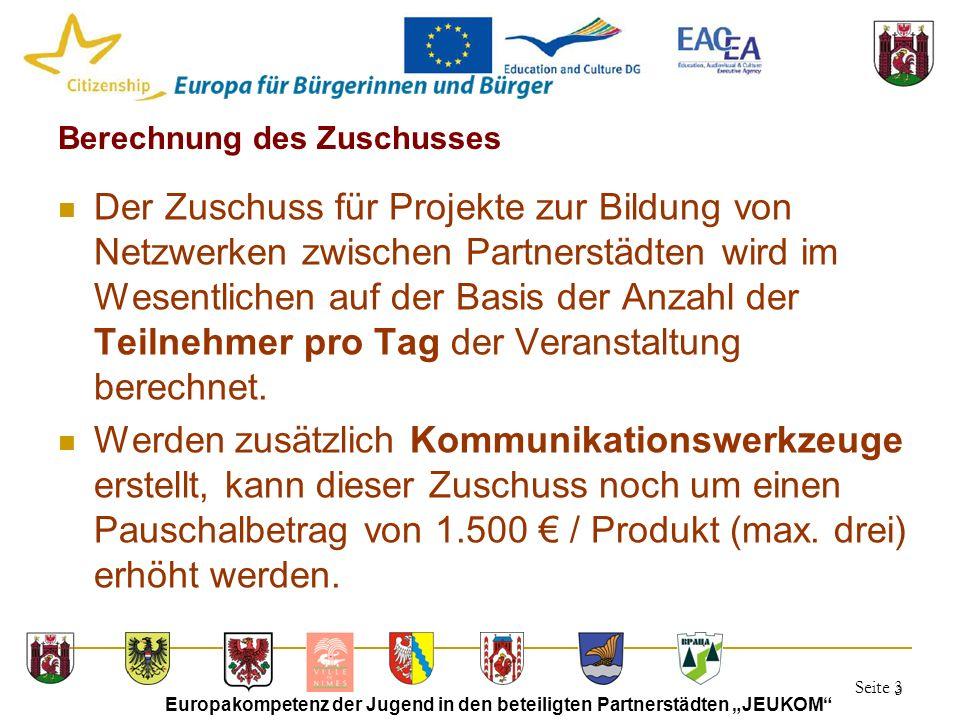 """Seite 3 Europakompetenz der Jugend in den beteiligten Partnerstädten """"JEUKOM 3 Berechnung des Zuschusses Der Zuschuss für Projekte zur Bildung von Netzwerken zwischen Partnerstädten wird im Wesentlichen auf der Basis der Anzahl der Teilnehmer pro Tag der Veranstaltung berechnet."""