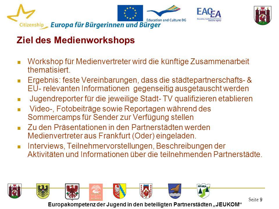 """Seite 9 Europakompetenz der Jugend in den beteiligten Partnerstädten """"JEUKOM 9 Ziel des Medienworkshops Workshop für Medienvertreter wird die künftige Zusammenarbeit thematisiert."""