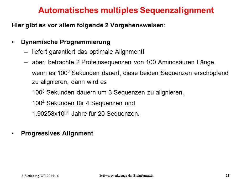 Softwarewerkzeuge der Bioinformatik13 Hier gibt es vor allem folgende 2 Vorgehensweisen: Dynamische Programmierung –liefert garantiert das optimale Alignment.