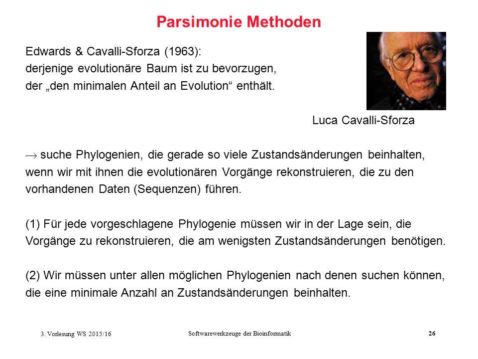 """Softwarewerkzeuge der Bioinformatik26 Parsimonie Methoden Edwards & Cavalli-Sforza (1963): derjenige evolutionäre Baum ist zu bevorzugen, der """"den minimalen Anteil an Evolution enthält."""