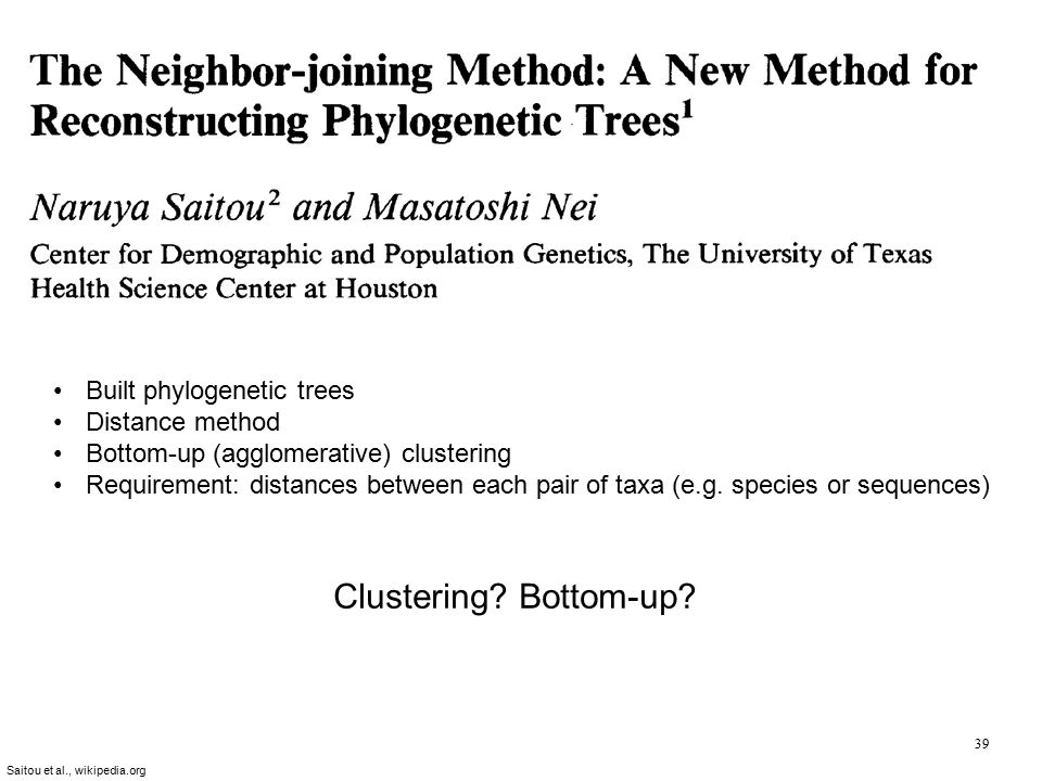 39 Built phylogenetic trees Distance method Bottom-up (agglomerative) clustering Requirement: distances between each pair of taxa (e.g.