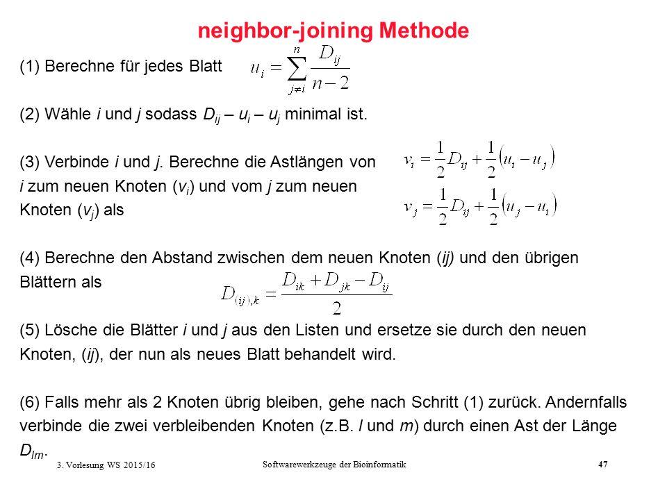 Softwarewerkzeuge der Bioinformatik47 neighbor-joining Methode (1) Berechne für jedes Blatt (2) Wähle i und j sodass D ij – u i – u j minimal ist.