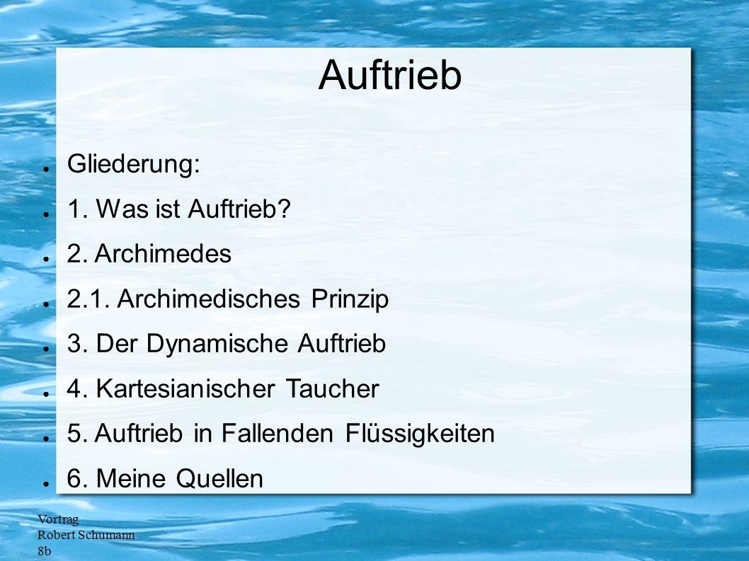 Vortrag Robert Schumann 8b Auftrieb ● Gliederung: ● 1. Was ist Auftrieb? ● 2. Archimedes ● 2.1. Archimedisches Prinzip ● 3. Der Dynamische Auftrieb ●