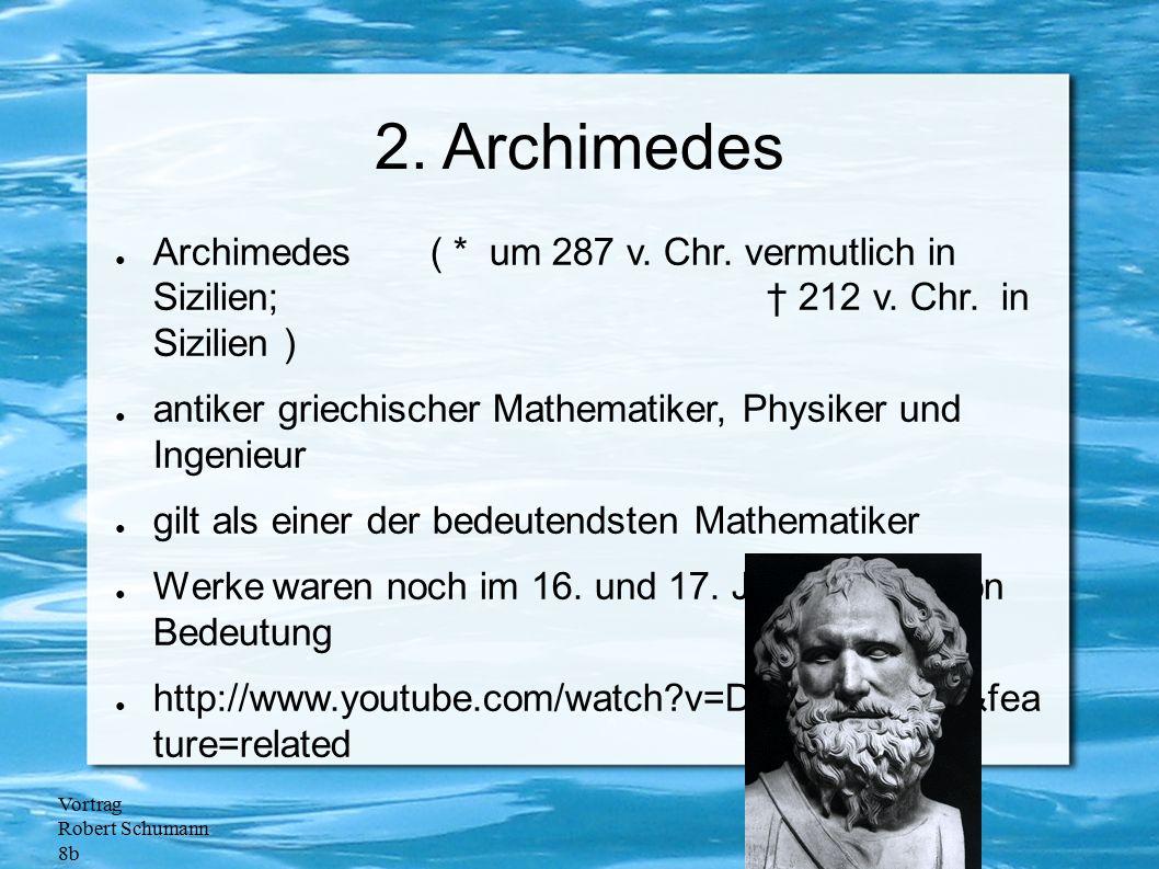 Vortrag Robert Schumann 8b 2. Archimedes ● Archimedes ( * um 287 v. Chr. vermutlich in Sizilien; † 212 v. Chr. in Sizilien ) ● antiker griechischer Ma