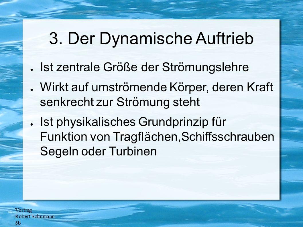Vortrag Robert Schumann 8b 3. Der Dynamische Auftrieb ● Ist zentrale Größe der Strömungslehre ● Wirkt auf umströmende Körper, deren Kraft senkrecht zu