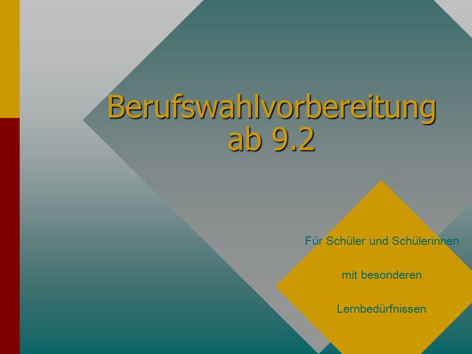 Berufswahlvorbereitung ab 9.2 Berufswahlvorbereitung ab 9.2 Für Schüler und Schülerinnen mit besonderen Lernbedürfnissen