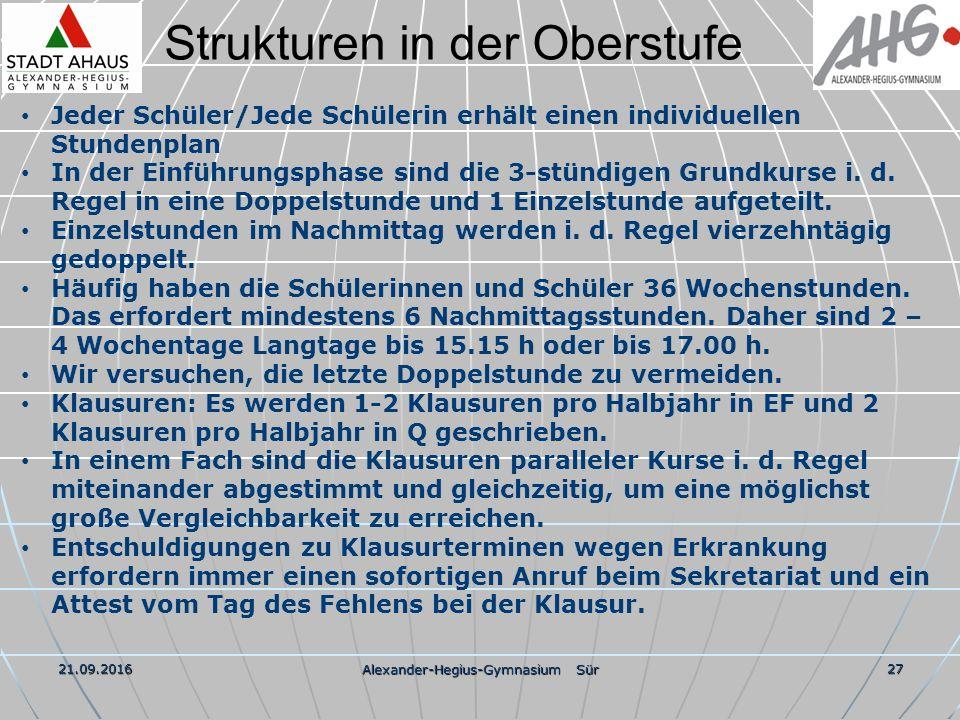 Strukturen in der Oberstufe 21.09.2016 Alexander-Hegius-Gymnasium Sür 27 Jeder Schüler/Jede Schülerin erhält einen individuellen Stundenplan In der Einführungsphase sind die 3-stündigen Grundkurse i.