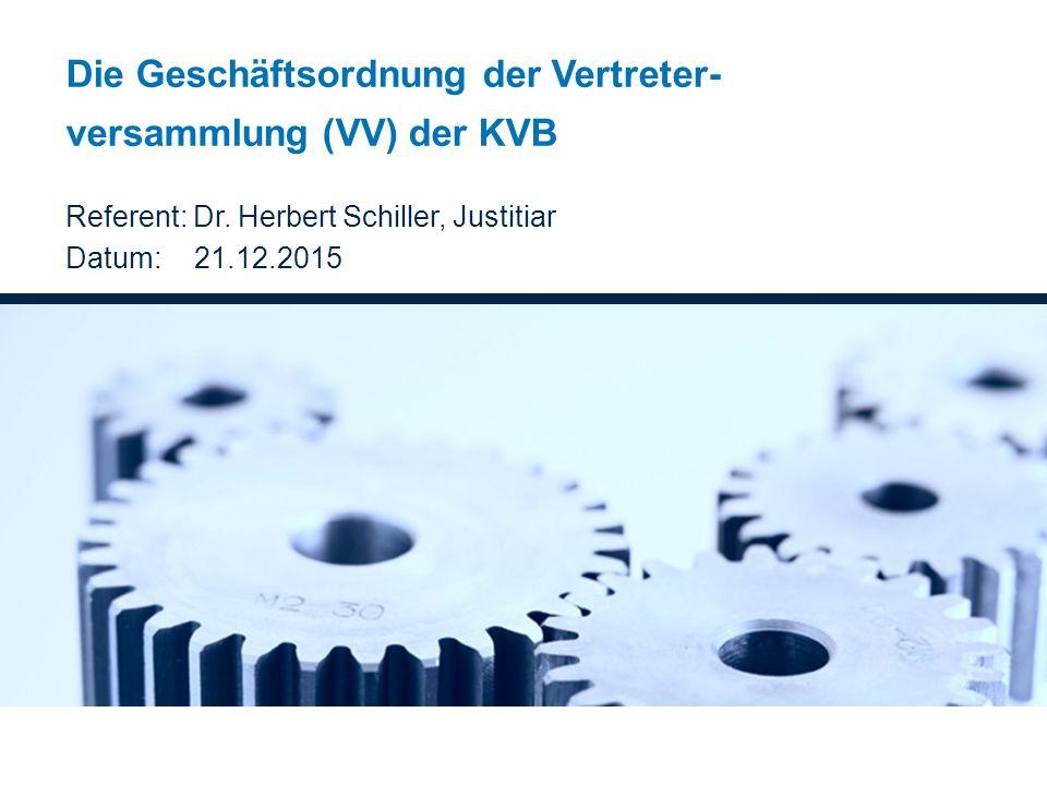 Die Geschäftsordnung der Vertreter- versammlung (VV) der KVB Referent: Dr. Herbert Schiller, Justitiar Datum: 21.12.2015
